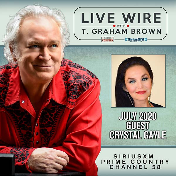 T. Graham Brown Welcomes Crystal Gayle As His Guest On July's Live Wire On SiriusXM's Prime Country Channel 58 Starting Wednesday, July 1 at 10/9c